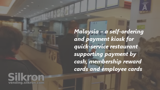 Malaysia – a self-ordering and payment kiosk for quick-service restaurant supporting payment by cash, membership reward cards and employee cards